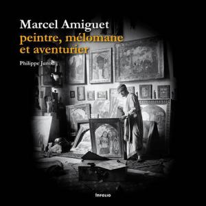 «Marcel Amiguet, peintre, mélomane et aventurier »